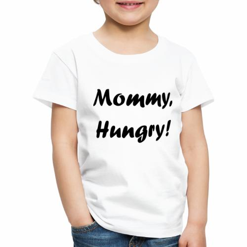 Mommy, Hungry! - Kinder Premium T-Shirt