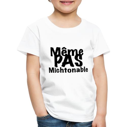 Même pas michtonable - Lettrage Black - T-shirt Premium Enfant