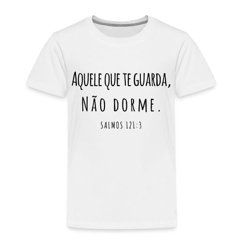 Aquele que te guarda, não dorme - Kinder Premium T-Shirt