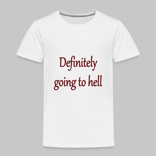 Definitely going to hell - Kids' Premium T-Shirt