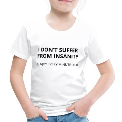 I don't suffer from insanity - Kids' Premium T-Shirt