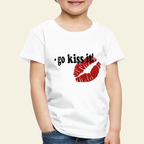 go kiss it - Børne premium T-shirt