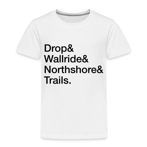 Drop & Wallride & Northshore & Trails - Kinder Premium T-Shirt