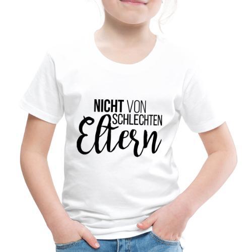 Nicht von schlechten Eltern - Kinder Premium T-Shirt