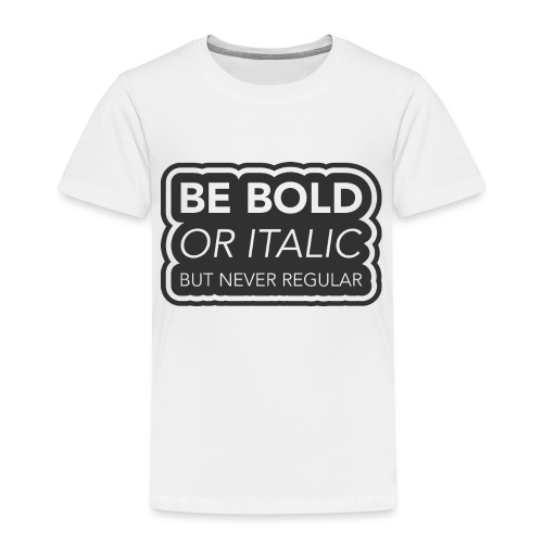 Be bold, or italic but never regular - Kinderen Premium T-shirt