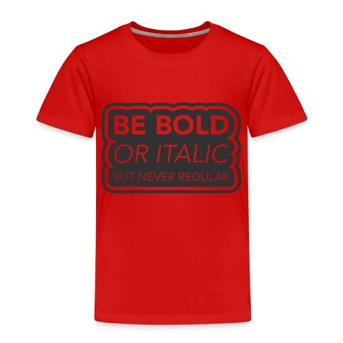 Be bold, or italic but never regular - Kinderen Premium T-shirt