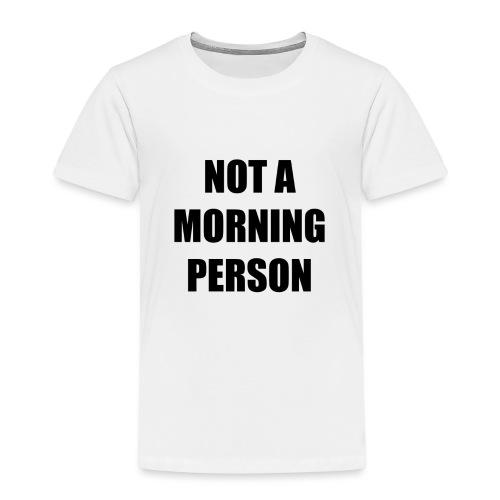 not a morning person - Kids' Premium T-Shirt