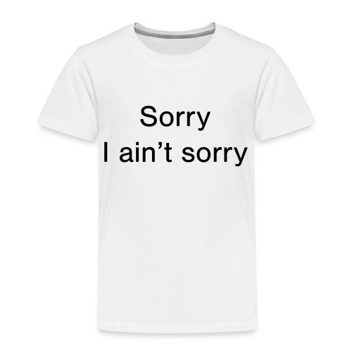 Sorry, I ain't sorry - Kids' Premium T-Shirt