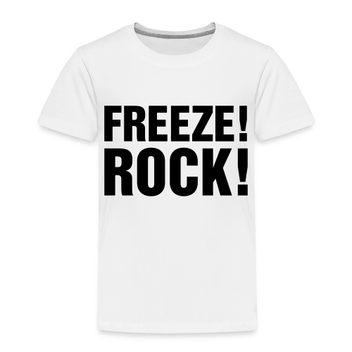 FREEZE! ROCK! - Kids' Premium T-Shirt