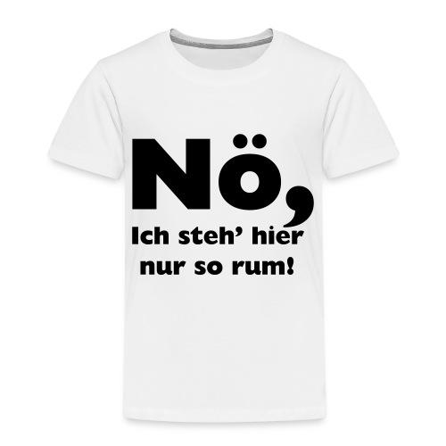 Nö, Ich steh' hier nur so rum - Kinder Premium T-Shirt