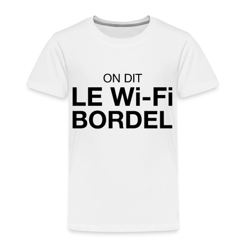 On dit Le Wi-Fi BORDEL - T-shirt Premium Enfant