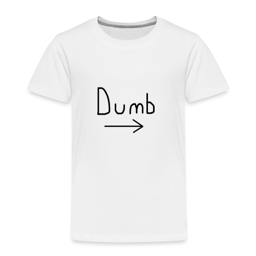 Dumb -> T-shirt - Kids' Premium T-Shirt