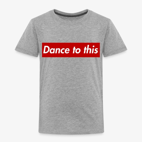 Dance to this - Kinder Premium T-Shirt