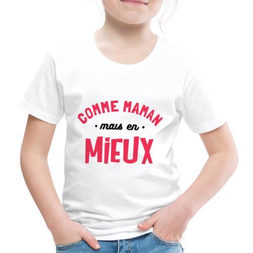 Comme maman en mieux bébé cadeau naissance - T-shirt Premium Enfant