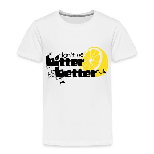 bitter better - Kids' Premium T-Shirt
