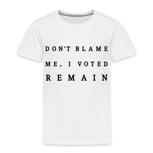 Remain, Dont Blame Me - Kids' Premium T-Shirt