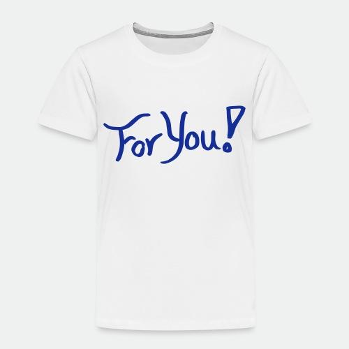 for you! - Kids' Premium T-Shirt