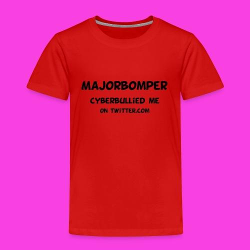 Majorbomper Cyberbullied Me On Twitter.com - Kids' Premium T-Shirt