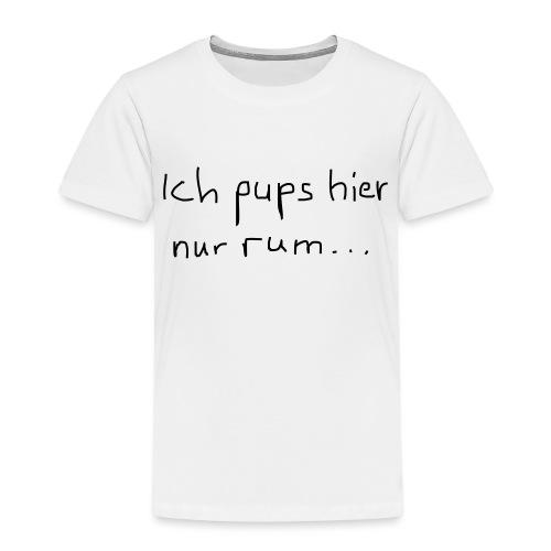 ich pups hier nur rum ... - Kinder Premium T-Shirt
