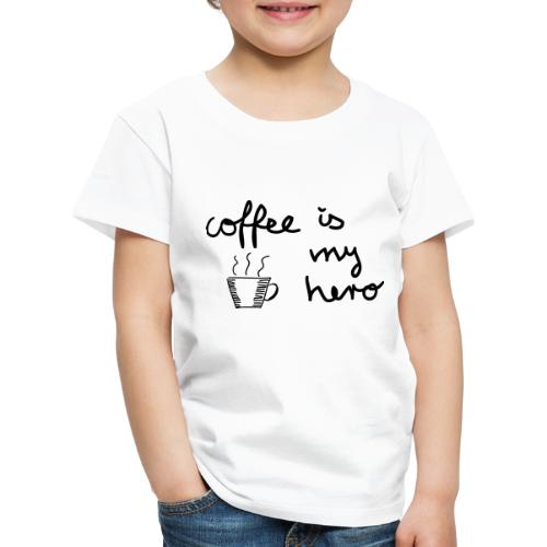 Coffee Is My Hero - Kinder Premium T-Shirt