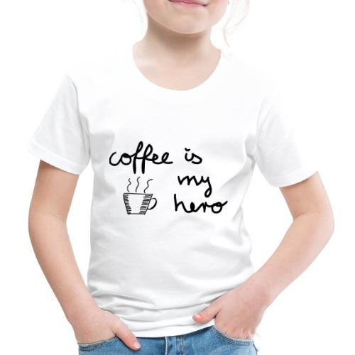 Coffee Is My Hero - Kinder Premium T-Shirt