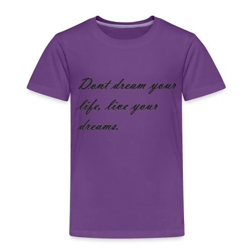 Don t dream your life live your dreams - Kids' Premium T-Shirt