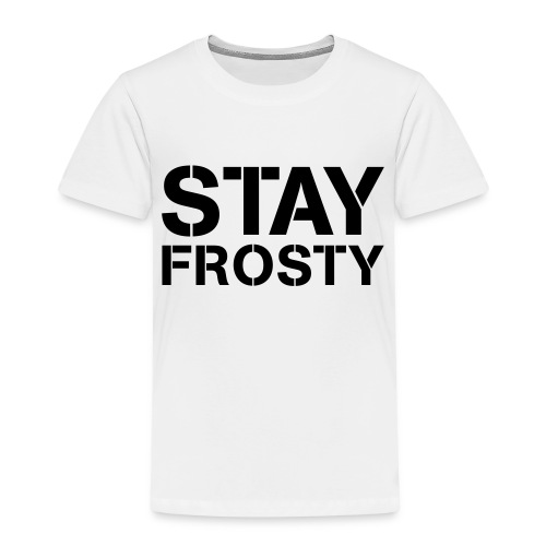 Stay Frosty - Kids' Premium T-Shirt