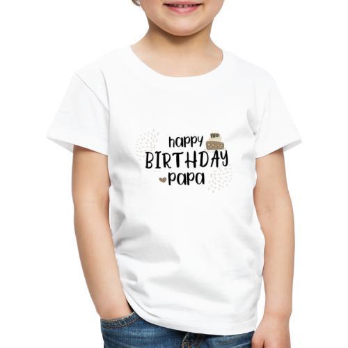 HAPPY birthday, Papa - Kinder Premium T-Shirt