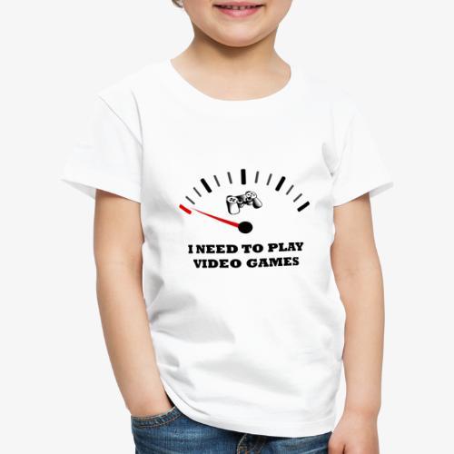 I NEED TO PLAY VIDEO GAMES - Camiseta premium niño