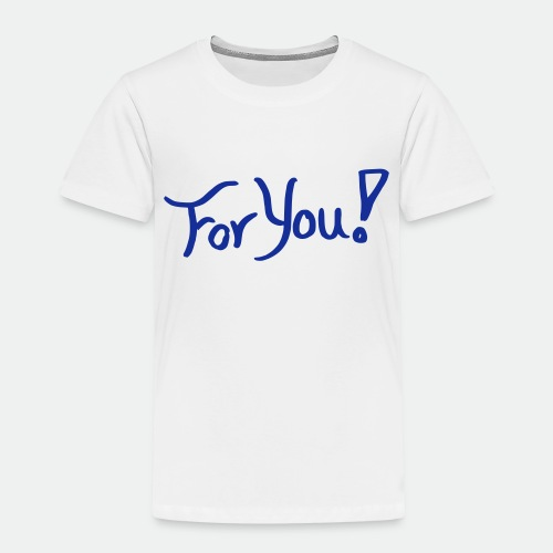 for you! - Kids' Premium T-Shirt