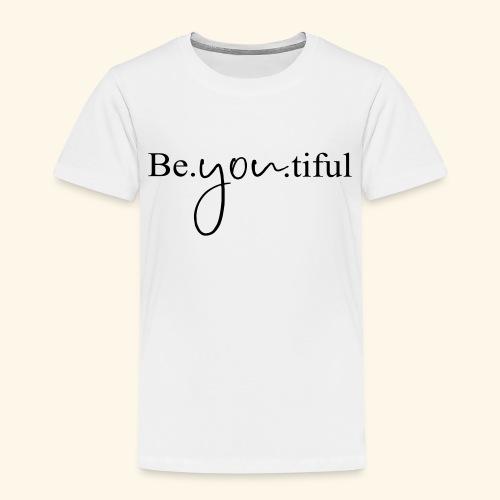 Be you tiful - Kinder Premium T-Shirt