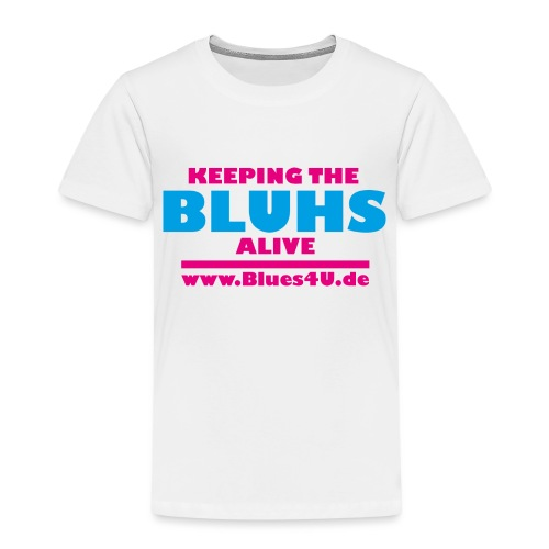 Keeping the BLUHS alive - Kinder Premium T-Shirt