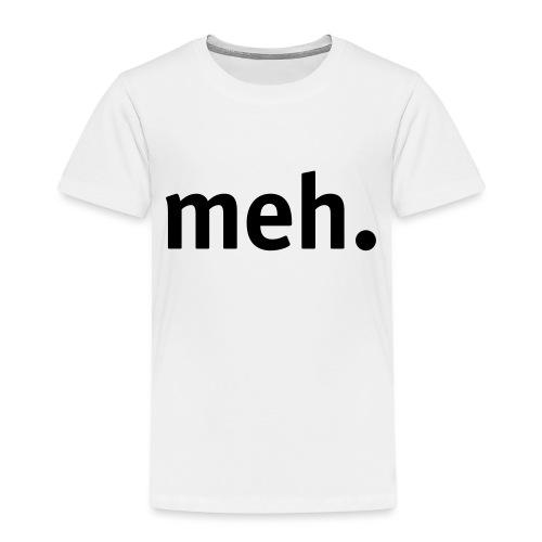 meh. - Kids' Premium T-Shirt