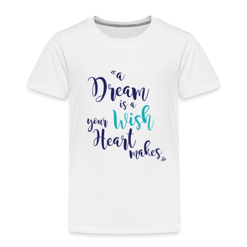 A dream is a wish your heart makes ( Colors) - T-shirt Premium Enfant