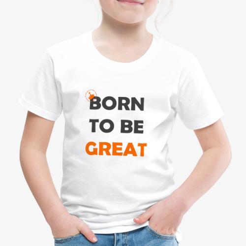 Born to be great-Princesse - T-shirt Premium Enfant