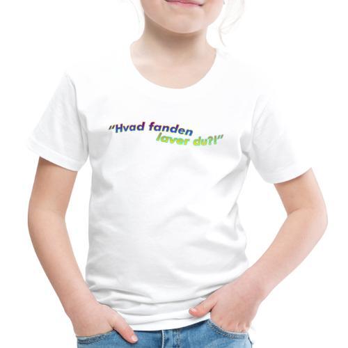 Hvad fanden laver du?!? - Børne premium T-shirt