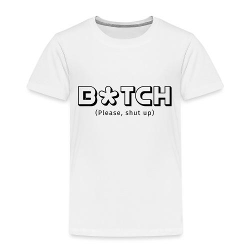 B*TCH (Please, shut up) - Camiseta premium niño