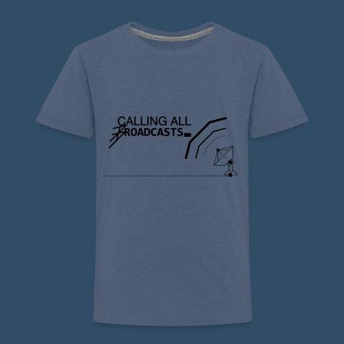 Calling All Broadcasts Invert - Kids' Premium T-Shirt