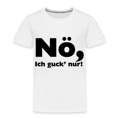 Nö, ich guck nur - Kinder Premium T-Shirt