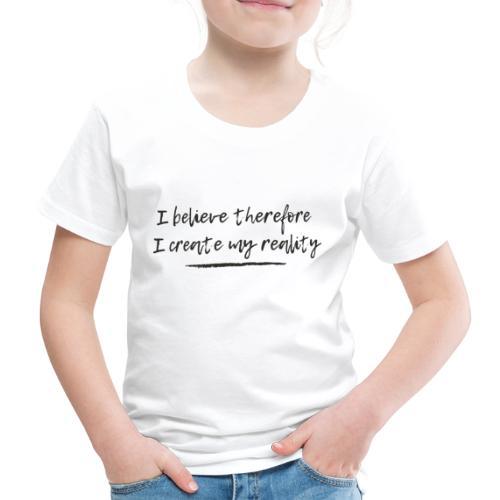 I believe therefore I create my reality - Premium-T-shirt barn