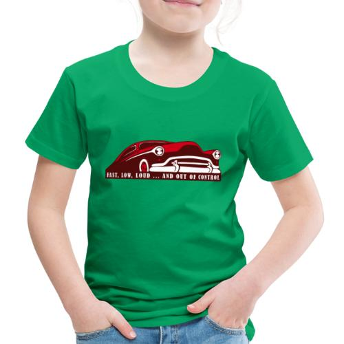 Kustom Car - Fast, Low, Loud ... And Out Of Contro - Kinder Premium T-Shirt