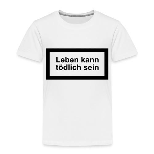 leben_kann_toedlich_sein - Kinder Premium T-Shirt