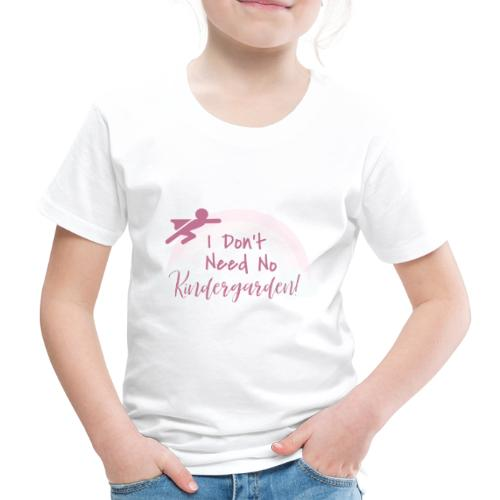 My Maisie I dont need no Kindergarden - Kinder Premium T-Shirt