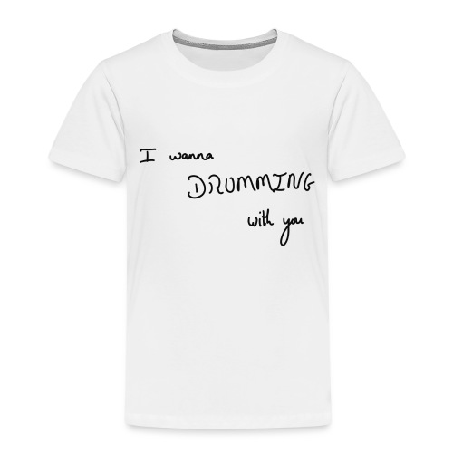 I wanna drumming with you - T-shirt Premium Enfant