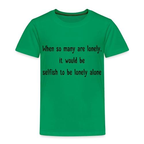 Selfish to be lonely alone - Lasten premium t-paita