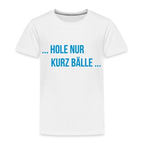 Funtennis Sprüche - kurz Bälle - Kinder Premium T-Shirt