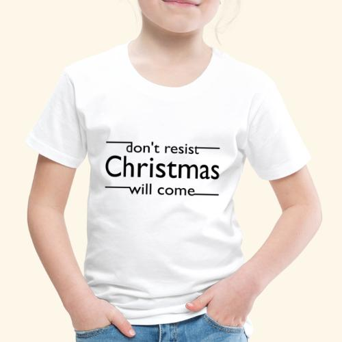 dont resist Christmas will come - Kinder Premium T-Shirt