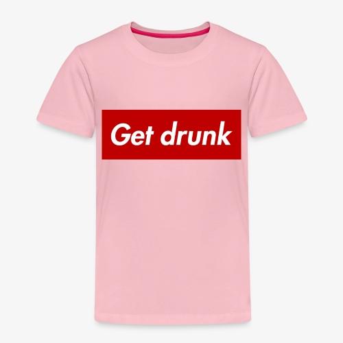 Get drunk - Kinder Premium T-Shirt