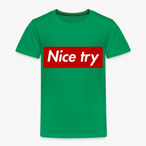 Nice try - Kinder Premium T-Shirt