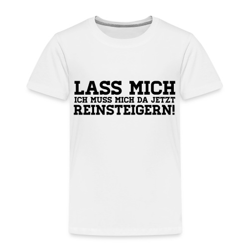 LASS MICH REINSTEIGERN! - Kinder Premium T-Shirt